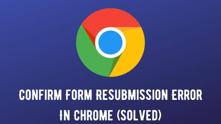 Confirm Form Resubmission Error In Chrome (Solved)