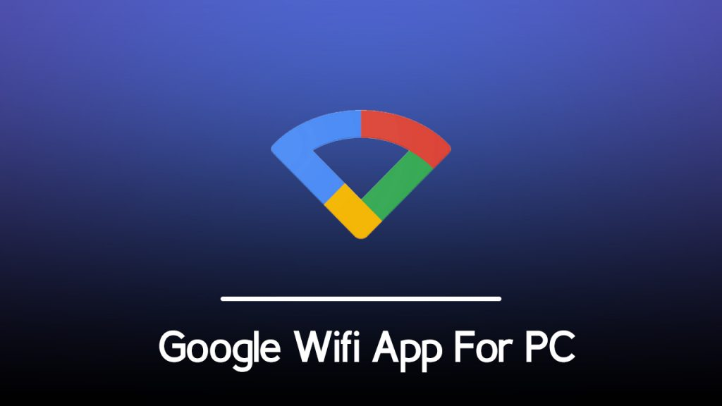 Google Wifi App For PC